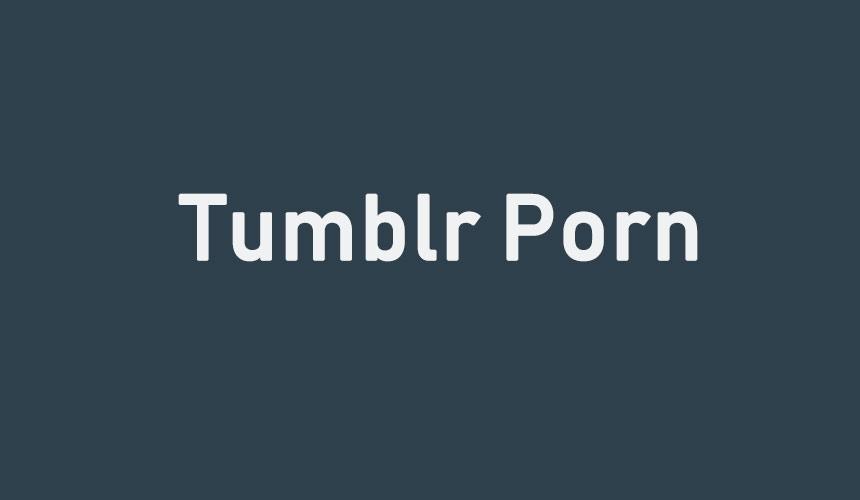 Tumblr Porn