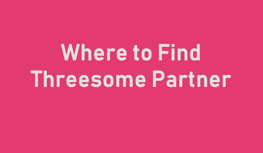 Where to find threesome partner